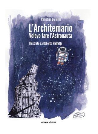 L'Architemario. Volevo fare l'Astronauta