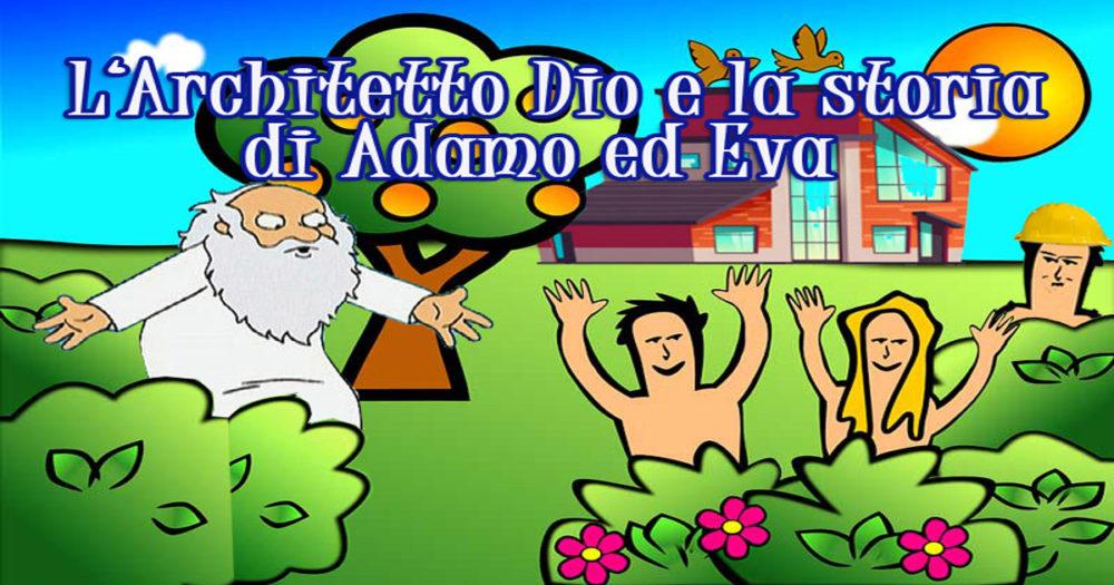 """L'ARCHITETTO """"DIO"""" E LA STORIA DI ADAMO ED EVA"""